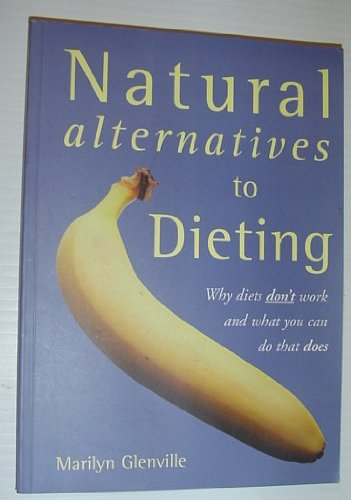 Natural Alternatives to Dieting : Why Diets Don't Work and What You Can Do That Does cover