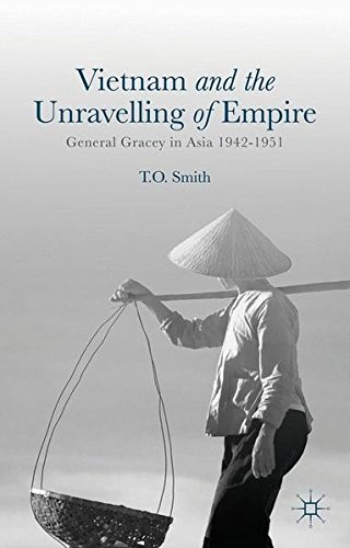 Vietnam and the Unravelling of Empire: General Gracey in Asia 1942-1951 by T O Smith