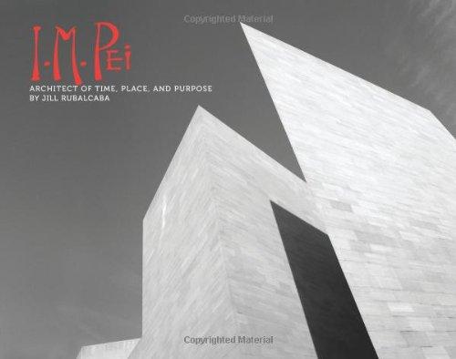 I.M. Pei: Architect of Time, Place and Purpose PDF