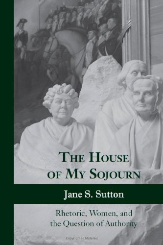 The House of My Sojourn: Rhetoric, Women, and the Question of Authority (Albma Rhetoric Cult & Soc Crit)