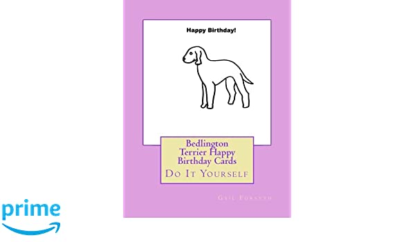 Bedlington Terrier Happy Birthday Cards Do It Yourself Gail Forsyth 9781536942422 Amazon Books