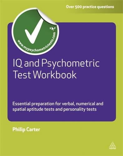 IQ and Psychometric Test Workbook: Essential Preparation for Verbal, Numerical and Spatial Aptitude Tests and Personality Tests (Testing Series)