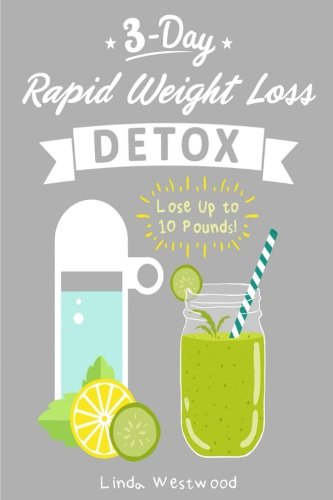 Detox: 3-Day Rapid Weight Loss Detox Cleanse - Lose Up to 10 Pounds! (The Best Fiber Supplement For Weight Loss)