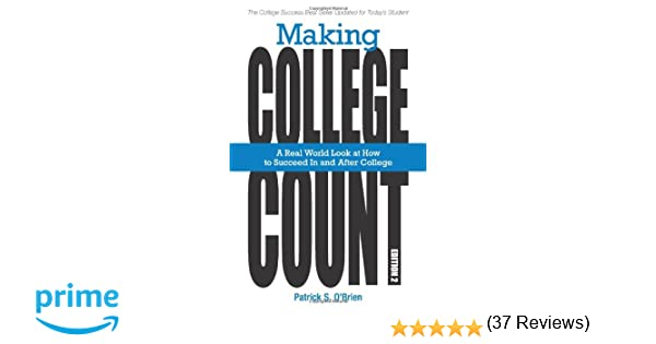 Making college count a real world look at how to succeed in and making college count a real world look at how to succeed in and after college patrick s obrien pete adams 9780615394404 amazon books fandeluxe Gallery