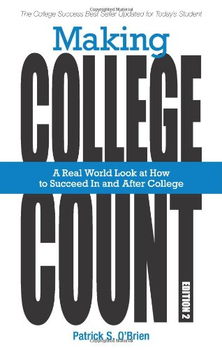 Making College Count: A Real World Look at How to Succeed in and After College