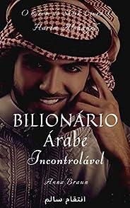 Bilionário Árabe - Incontrolável - Livro 3: O Harém Do Sheik - حريم الشيخ