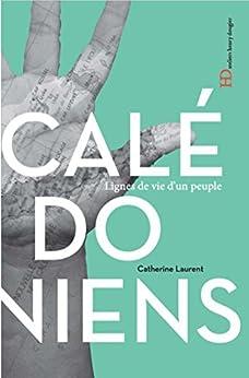 Les Calédoniens (LIGNES DE VIE) (French Edition) by [Laurent, Catherine c.]