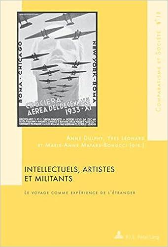 Livre gratuits en ligne Intellectuels, Artistes Et Militants: Le Voyage Comme Experience De L'etranger; Avec Une Preface De Gilles Bertrand pdf, epub