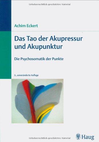 Das Tao der Akupressur und Akupunktur: Die Psychosomatik der Punkte