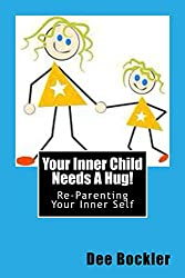 Your Inner Child Needs A Hug!: Re-Parenting Your Inner Self