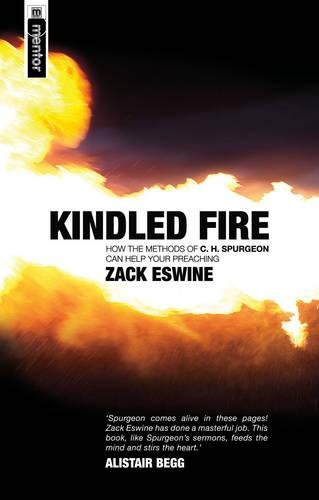 Kindled Fire: How the methods of CH Spurgeon can help your preaching