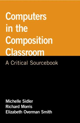 Computers in the Composition Classroom: A Critical Sourcebook (Bedford/St. Martin's Professional Resources)