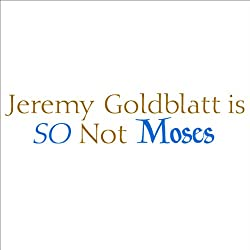 Jeremy Goldblatt Is So Not Moses (Unabridged)