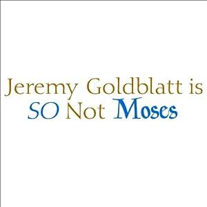 Jeremy Goldblatt Is So Not Moses (Unabridged) Audiobook