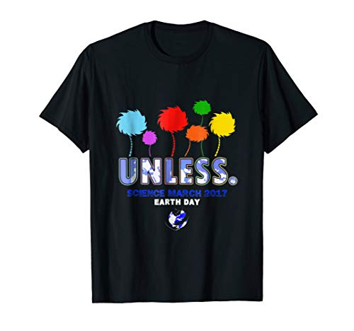 Unless Science March Earth Day 2017 T-Shirt