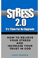 Stress 2.0 - It's time for an upgrade: How To Relieve Your Stress And Increase Your Trust In God Paperback