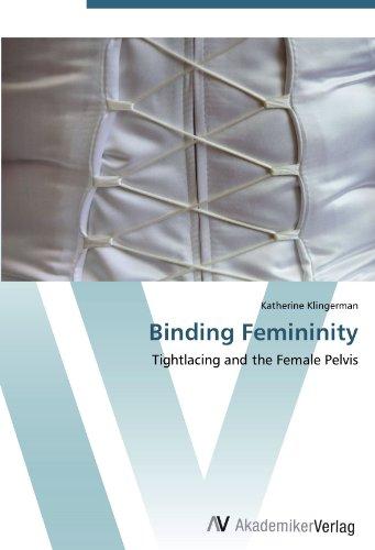 Binding Femininity: Tightlacing and the Female Pelvis
