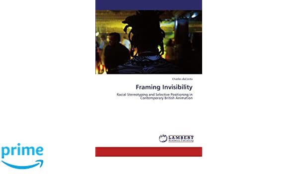 Framing Invisibility: Racial Stereotyping and Selective Positioning ...