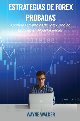 Estrategias de Forex Probadas Aprenda Estrategias de Forex Trading Basadas en Modelos Reales  [Walker, Wayne] (Tapa Blanda)