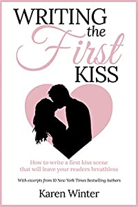 Writing the First Kiss: How to write a first kiss scene that will leave your readers breathless (Romance Writers' Bookshelf Book 3)
