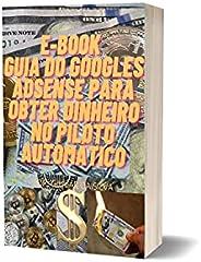 E-BOOK GUI DO GOOGLES ADSEN PARA OBTER DINHEIRO NO PILOTO AUTOMATICO: GOOGLES