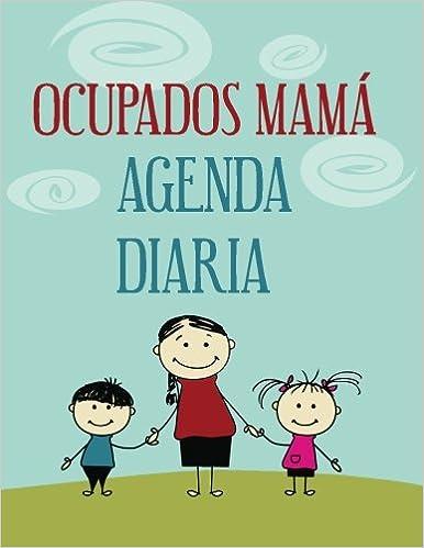 Ocupados Mamá Agenda Diaria (Spanish Edition): Michael ...