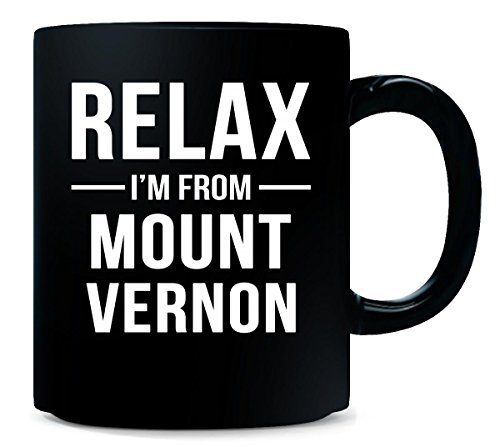 Present Vernon Mount - Relax I'm From Mount Vernon City. Cool Gift - Mug