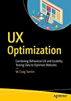 UX Optimization: Combining Behavioral UX and Usability Testing Data to Optimize Websites Front Cover