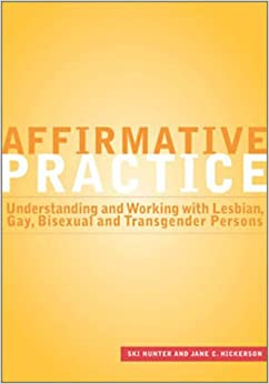 Affirmative Practice: Understanding and Working with Lesbian, Gay, Bisexual and Transgender Persons