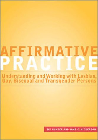 Affirmative Practice: Understanding and Working With Lesbian, Gay, Bisexual, and Transgender Persons