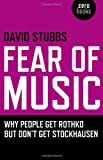 Fear of Music: Why People Get Rothko But Don't Get Stockhausen (Zero Books)