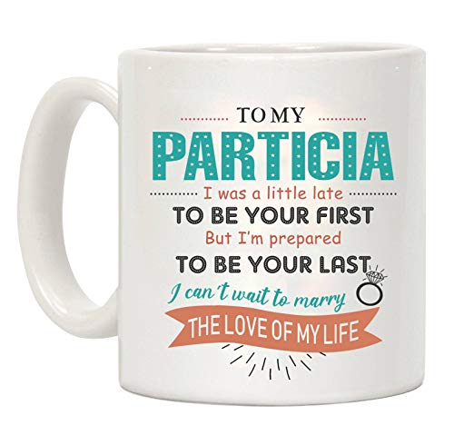 Coffee Mugs Travel - To My Particia I Was A Little Late To be Your First But I'm Prepared To Be Your Last The Love Of My Life - Anniversary Wedding Birthday Gift Ideas Funny Mugs Ceramic 11oz -