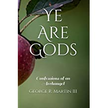 Ye Are Gods: Confessions of an Archangel