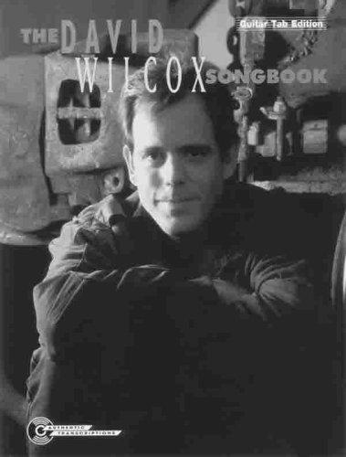 Incredible Guitar Songbook - The David Wilcox Songbook: Guitar/TAB/Vocal (Guitar Tab Edition)
