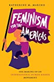 "Katherine M. Marino, ""Feminism for the Americas: The Making of an International Human Rights Movement"" (UNC Press, 2019)"