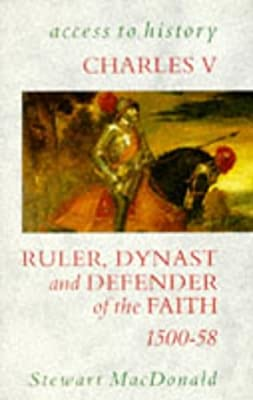 Charles V: Ruler, Dynast and Defender of the Faith, 1500-58 Access ...