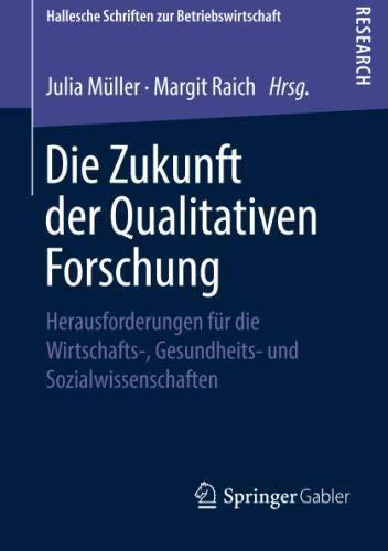 Die Zukunft der Qualitativen Forschung: Herausforderungen für die Wirtschafts-, Gesundheits- und Sozialwissenschaften