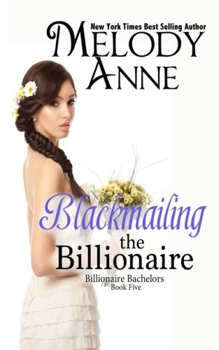 Blackmailing the Billionaire: Billionaire Bachelors (Volume 5) PDF