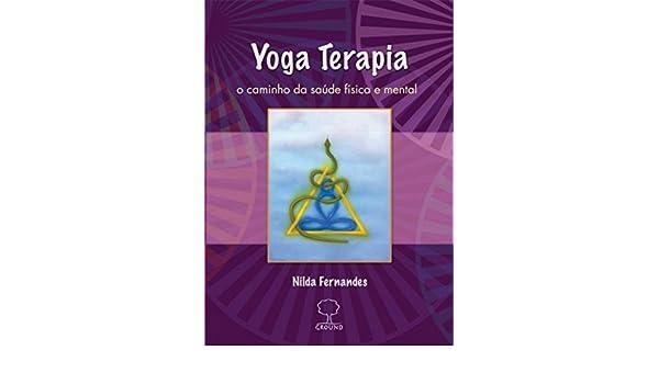 Yoga Terapia: o Caminho da Saúde Física e Mental: Nilda ...