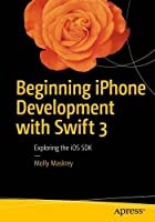 Beginning iPhone Development with Swift 3: Exploring the iOS SDK, 3rd Edition Front Cover