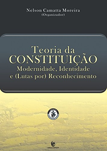 Teoria Da Constituição: Modernidade, Identidade E (Lutas Por) Reconhecimento