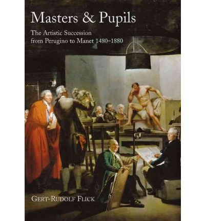 Read Online [(Masters and Pupils: The Artistic Succession from Perugino to Manet 1480-1880 )] [Author: Gert-Rudolf Flick] [Jun-2008] ebook