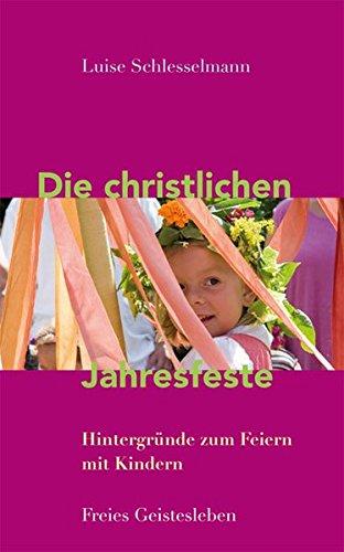 Die christlichen Jahresfeste und ihre Bräuche: Hintergründe zum Feiern mit Kindern