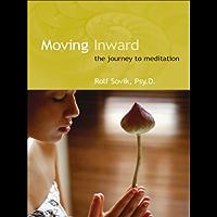 Moving Inward: The Journey to Meditation (English Edition)
