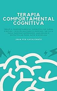 Terapia Comportamental Cognitiva: Terapia Comportamental Cognitiva de Forma Simples - Disciplina para o Sucess