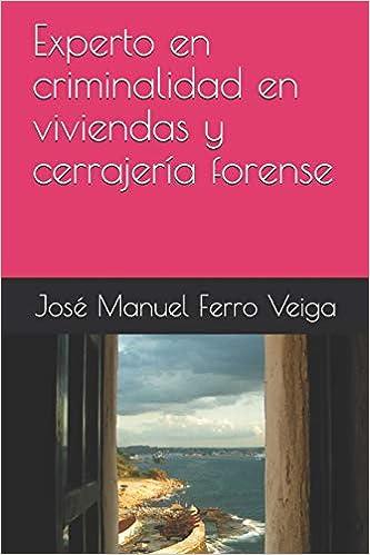Experto en criminalidad en viviendas y cerrajería forense (Spanish Edition) (Spanish)