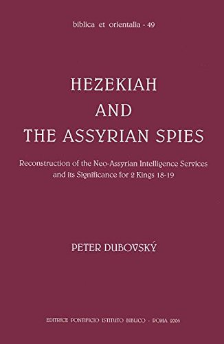 Download Hezekiah And The Assyrian Spies: Reconstruction Of The Neo-Assyrian Intelligence Services And Its Significate For 2 Kings 18-19 (Biblica Et Orientalia) ebook