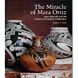 img - for The Miracle of Mata Ortiz: Juan Quezada and the Potters of Northern Chihuahua book / textbook / text book