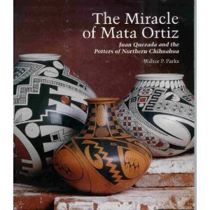 Ortiz Quezada Mata Juan (The Miracle of Mata Ortiz: Juan Quezada and the Potters of Northern Chihuahua)