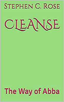 CLEANSE: The Way of Abba by [Rose, Stephen C.]